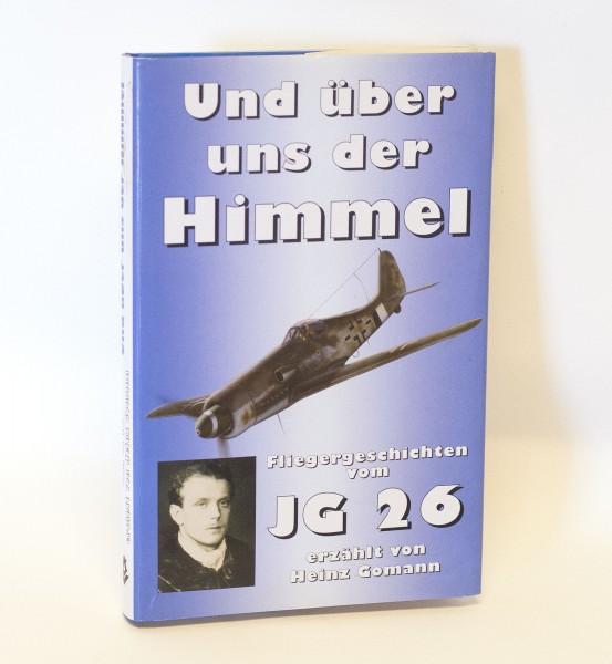 Und über uns der Himmel Fliegergeschichten vom JG 26