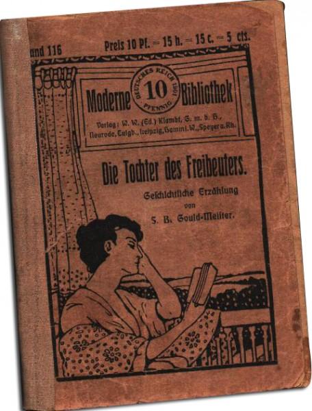 Groschenroman Die Tochter des Freibeuters: Geschichtl. Erzähl - S. B. Gould-Meister 1901 ?