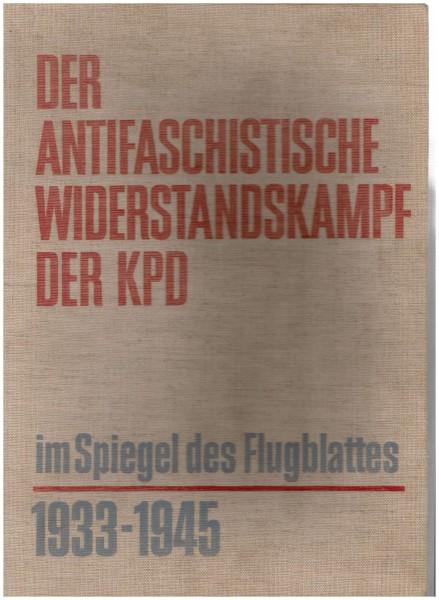 Der antifaschistische Widerstandskampf der KPD im Spiegel des Flugblattes 1933-1945