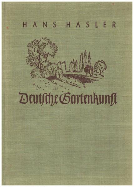 Deutsche Gartenkunst : Entwicklung, Form und Inhalt des deutschen Gartens Hasler Hans 1939