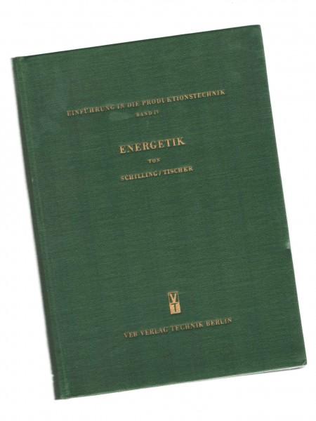 Einführung in die Produktionstechnik Band 4: Energetik DDR Schilling / Tischer