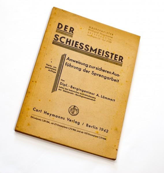 Der Schiessmeister. Anweisung zur sicheren Ausführung der Sprengarbeit. 1942